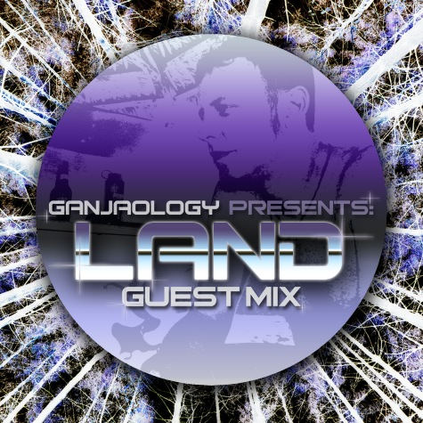 Land, Ganjaology, Guest Mix
