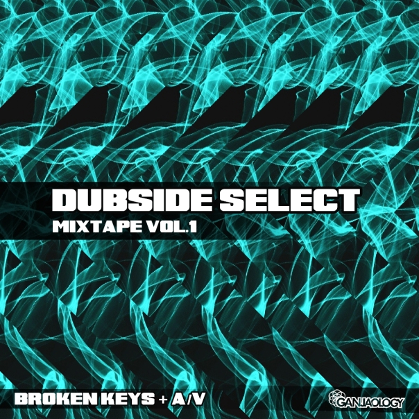 DUBSIDE SELECT, DubSideSelect, B Side, Broken Keys, Ganjaology, Alloy X